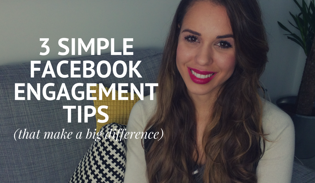 3 Facebook Engagement Tips That Make A Big Difference