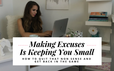 Making Excuses Is Keeping You Small – How To Quit That Nonsense & Get Back In The Game
